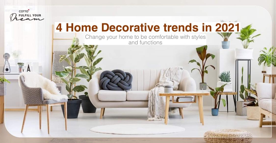 4 Home Decorative trends in 2021: Change your home to be comfortable with styles and functions.